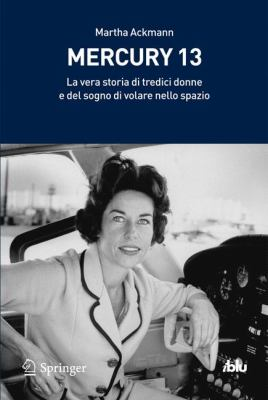 Mercury 13: La Vera Storia Di Tredici Donne E del Sogno Di Volare Nello Spazio 9788847019911