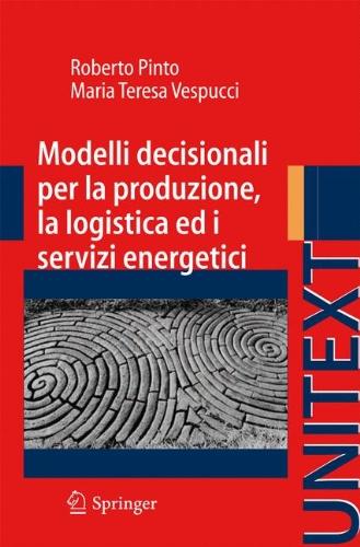 Modelli Decisionali Per La Produzione, La Logistica Ed I Servizi Energetici 9788847017900