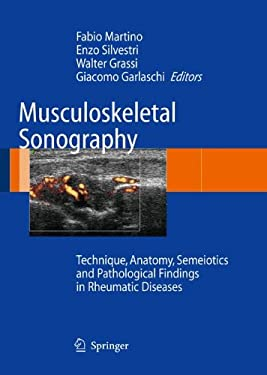 Musculoskeletal Sonography: Technique, Anatomy, Semeiotics and Pathological Findings in Rheumatic Diseases 9788847005471