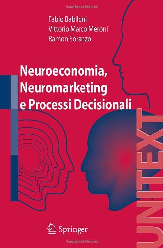 Neuroeconomia, Neuromarketing E Processi Decisionali Nell Uomo 9788847007154