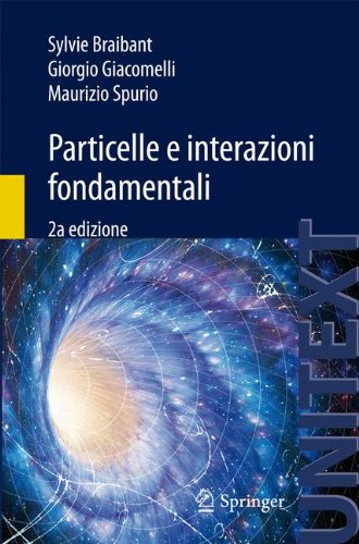 Particelle E Interazioni Fondamentali: Il Mondo Delle Particelle 9788847027534