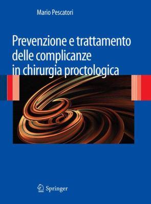 Prevenzione E Trattamento Delle Complicanze in Chirurgia Proctologica 9788847020610