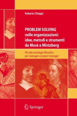 Problem Solving Nelle Organizzazioni: Idee, Metodi E Strumenti Da Mos a Mintzberg: Piccola Antologia Filosofica Per Managers E Project Managers 9788847004153