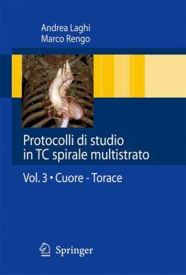 Protocolli Di Studio in Tc Spirale Multistrato: Volume 3: Cuore - Torace 9788847013605