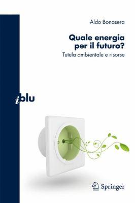 Quale Energia Per il Futuro?: Tutela Ambientale E Risorse