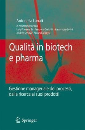 Qualit in Biotech E Pharma: Gestione Manageriale Dei Processi Dalla Ricerca AI Suoi Prodotti 9788847015173