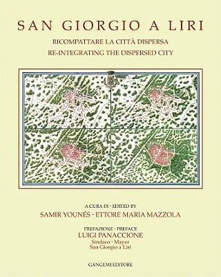 San Giorgio A Liri: Ricompattare la Citta Dispersa/Re-Integrating The Dispersed City 9788849208702