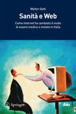 Sanit E Web: Come Internet Ha Cambiato Il Modo Di Essere Medico E Malato in Italia 9788847019584