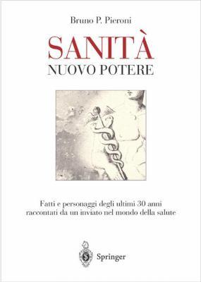 Sanita' - Nuovo Potere: Fatti E Personaggi Degli Ultimi 30 Anni Raccontati Da Un Inviato Nel Mondo Della Salute 9788847002500