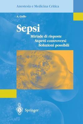 Sepsi: Miriade Di Risposte, Aspetti Controversi, Soluzioni Possibili 9788847002777