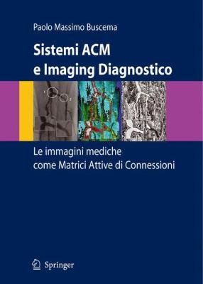 Sistemi ACM E Imaging Diagnostico: Le Immagini Mediche Come Matrici Attive Di Connessioni 9788847003873