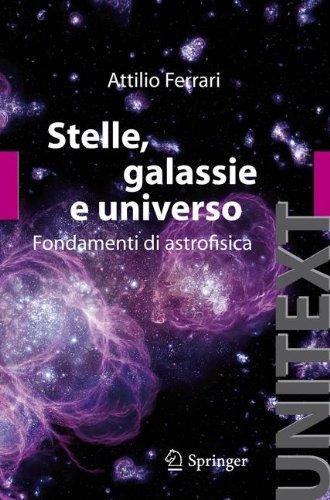Stelle, Galassie E Universo: Fondamenti Di Astrofisica 9788847018327