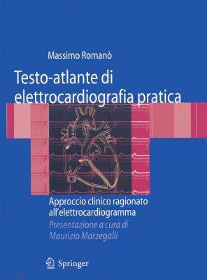 Testo-Atlante Di Elettrocardiografia Pratica: Approccio Clinico Ragionato All'elettrocardiogramma 9788847013759