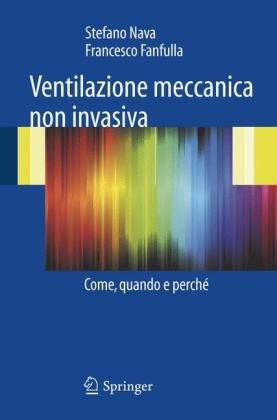 Ventilazione Meccanica Non Invasiva: Come, Quando E Perche 9788847015470