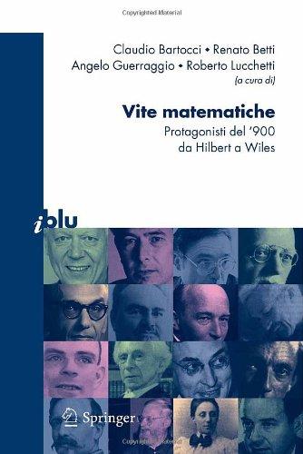 Vite Matematiche: Protagonisti del '900, Da Hilbert a Wiles 9788847006393