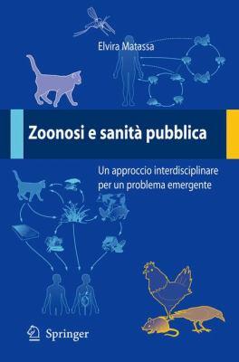 Zoonosi E Sanit Pubblica: Un Approccio Interdisciplinare Per Un Problema Emergente 9788847005273