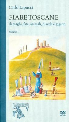 Fiabe Toscane Di Maghi, Fate, Animali, Diavoli E Giganti: Edizione Economica. Volume I 9788856300581