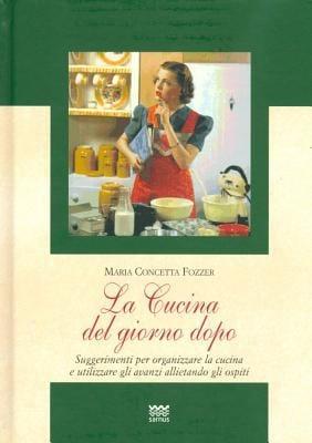 La Cucina del Giorno Dopo: Suggerimenti Per Organizzare la Cucina E Utilizzare Gli Avanzi Allietando Gli Ospiti 9788856300604