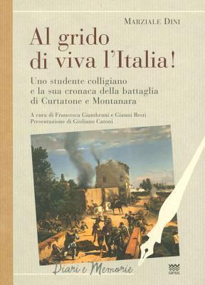 Al Grido Di Viva L'Italia!: Uno Studente Colligiano E La Sua Cronaca Della Battaglia Di Curtatone E Montanara 9788856300628