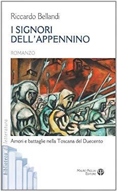 I Signori Dell'appennino: Amori E Battaglie Nella Toscana del Duecento 9788856401011