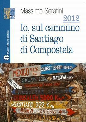 2012. IO, Sul Cammino Di Santiago Di Compostela 9788856401219