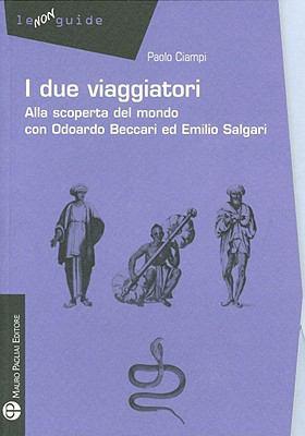 I Due Viaggiatori: Alla Scoperta del Mondo Con Odoardo Beccari Ed Emilio Salgari 9788856401295
