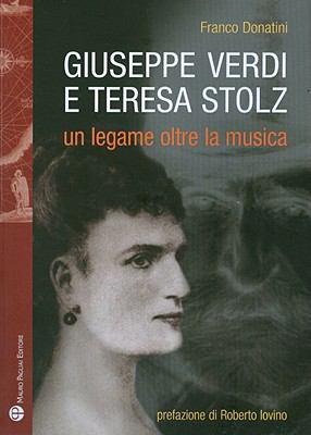 Giuseppe Verdi E Teresa Stolz: Un Legame Oltre La Musica 9788856401363