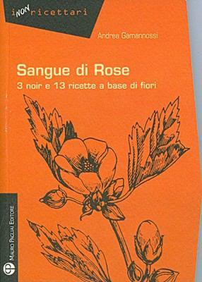Sangue Di Rose: 3 Noir E 13 Ricette a Base Di Fiori 9788856401394