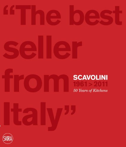 The Best Seller from Italy: Scavolini 1961-2011: Scavolini 50 Years 9788857206318