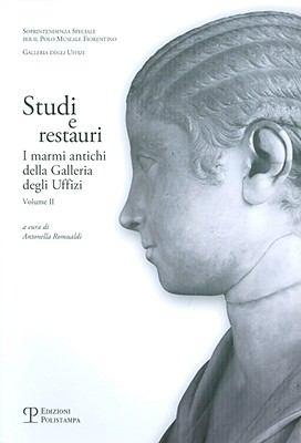Studi E Restauri: I Marmi Antichi Della Galleria Degli Uffizi. Volume II 9788859602927