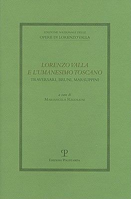 Lorenzo Valla E L'Umanesimo Toscano: Traversari, Bruni, Marsuppini: Atti del Convegno del Comitato Nazionale VI Centenario Della Nascita Di Lorenzo Va