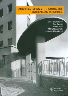 Architectures Et Architectes Italiens Au Maghreb: Actes Du Colloque International Tenu Aux Archives Nationales de Tunisie (Tunis, 10-12 Decembre 2009)