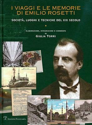 I Viaggi E Le Memorie Di Emilio Rosetti: Societa, Luoghi E Tecniche del XIX Secolo, 1839-1873 9788859607519