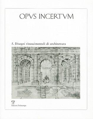 Opus Incertum 5: Disegni Rinascimentali Di Architettura 9788859608240