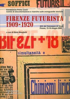 Firenze Futurista (1909-1920): Atti del Convegno Di Studi. Firenze, 15-16 Maggio 2009 9788859608295