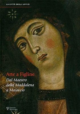 Arte a Figline Valdarno: Dal Maestro Della Maddalena a Masaccio 9788859608325