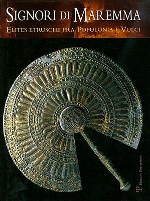 Signori Di Maremma: Elites Etrusche Fra Populonia E Vulci 9788859608448