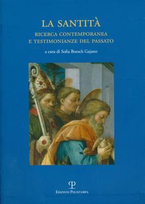 La Santita. Ricerca Contemporanea E Testimonianze del Passato: Atti del Convegno Di Studi. Prato, Biblioteca Roncioniana. 24 Novembre 2007