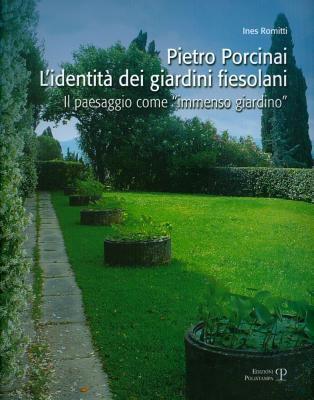 Pietro Porcinai. L'Identita Dei Giardini Fiesolani: Il Paesaggio Come Immenso Giardino 9788859608813