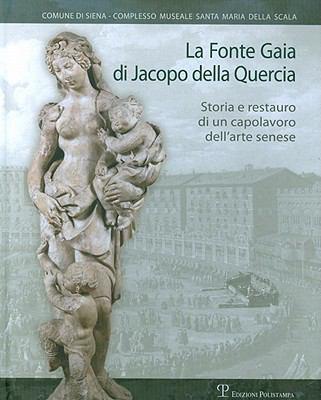 La Fonte Gaia Di Jacopo Della Quercia: Storia E Restauro Di un Capolavoro Dell'arte Senese 9788859608936