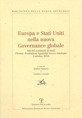 Europa E Stati Uniti Nella Nuova Governance Globale: Atti del Seminario Di Studi. Firenze, Fondazione Spadolini Nuova Antologia. 8 Ottobre 2010 9788859609216