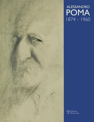 Alessandro Poma, 1874-1960: Catalogo Generale 9788859607731