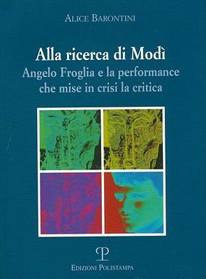 Alla Ricerca Di Modi: Angelo Froglia E La Performance Che Mise in Crisi La Critica 9788859607397