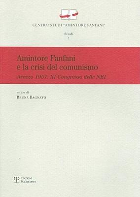 Amintore Fanfani E La Crisi del Comunismo: Arezzo 1957 - XI Congresso Delle Nei 9788859606147