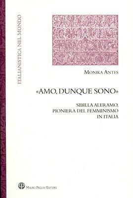 Amo, Dunque Sono: Sibilla Aleramo, Pioniera del Femminismo In Italia 9788856400915