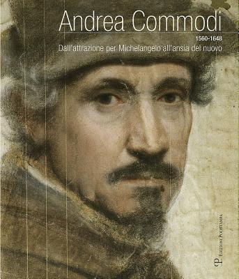 Andrea Commodi: Dall'attrazione Per Michelangelo All'ansia del Nuovo 9788859611042