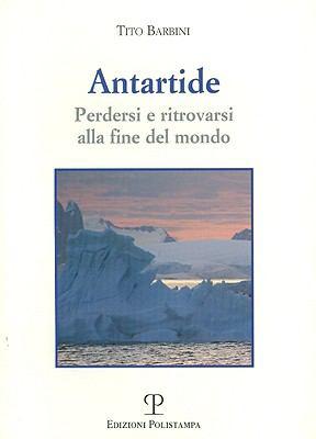 Antartide: Perdersi e ritrovarsi alla fine del mondo 9788859603337