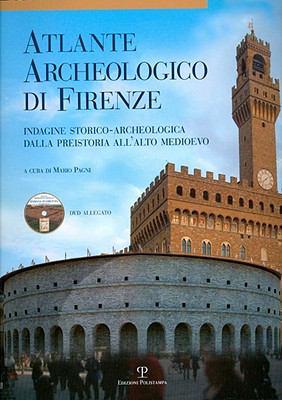 Atlante Archeologico Di Firenze: Indagine Storico-Archeologica Dalla Preistoria All'alto Medioevo 9788859607250