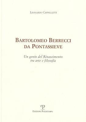 Bartolomeo Berrecci Da Pontassieve: Un Genio del Rinascimento Tra Arte E Filosofia 9788859609865