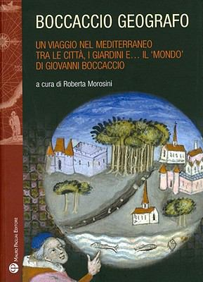 Boccaccio Geografo: Un Viaggio Nel Mediterraneo Tra Le Citta, I Giardini EA Il 'Mondo' Di Giovanni Boccaccio 9788856401028